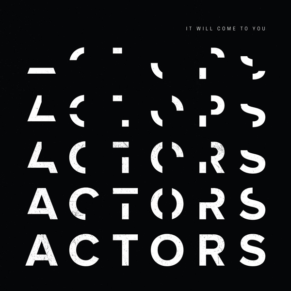 ACTORS_ItWillCometoYou