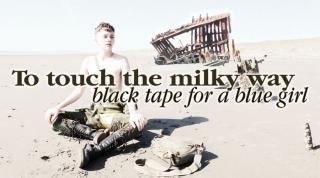 BlackTapeforaBlueGirl_ToTouchtheMilkyWay