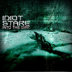 IdiotStare_IntotheDirt