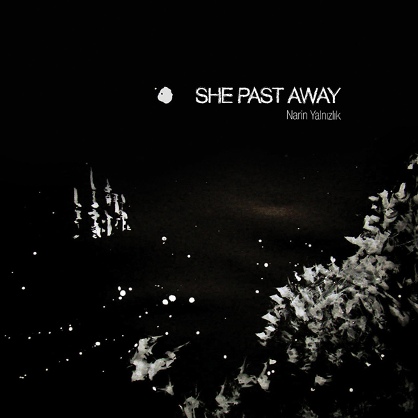 ShePastAway_NarinYalnizlik