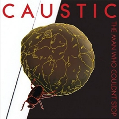 Caustic: The Man Who Couldn't Stop