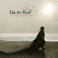 Die So Fluid: The Opposites of Light