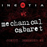 Inertia vs. Mechanical Cabaret - Johnny, Remember Me
