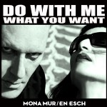 Mona Mur / En Esch - Do With Me What You Want