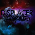Displacer - Night Gallery