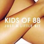 Kids of 88 - Just a Little Bit