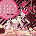 Alice and the Serial Numbers - No Bass No Beat No Fun Remixes