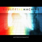Soul of the Machine - Autoschismatic