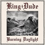 King Dude - Burning Daylight