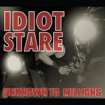 Idiot Stare - Unknown to Millions