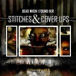 Dead When I Found Her - Stitches & Cover Ups
