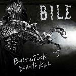 BILE - Built to Fuck, Born to Kill