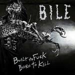 BILE - Built to Fuck, Born to Kill