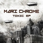 Mari Chrome - Toxic EP
