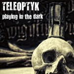 Teleoptyk - Playing in the Dark