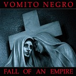 Vomito Negro - Fall of an Empire