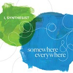 I, Synthesist - Somewhere and Everywhere