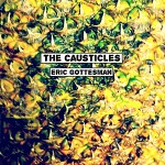 The Causticles announce Eric Gottesman
