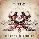 Torul - Tonight We Dream Fiercely