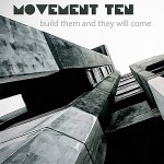 Movement Ten - Build Them and They Will Come