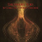 The Unquiet Void - So Comes the Yawning Darkness
