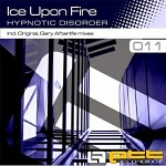 """Ice Upon Fire – """"Hypnotic Disorder"""" (Gary Afterlife Remix)"""