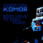 "Sebastian Komor – ""Body Move"" (Club Mix)"