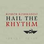 Komor Kommando - Hail the Rhythm EP