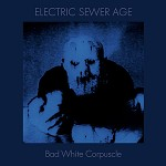 Electric Sewer Age releases debut album