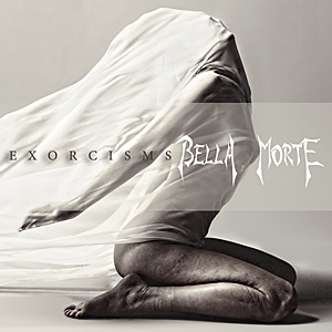 Bella Morte - Exorcisms