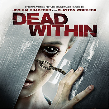 Joshua Bradford & Clayton Worbeck - Dead Within (Original Motion Picture Soundtrack)