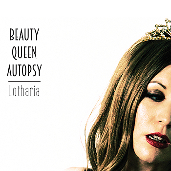 Beauty Queen Autopsy - Lotharia