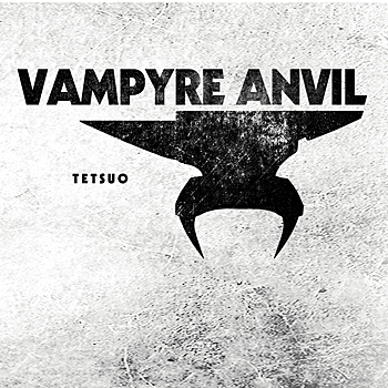 Vampyre Anvil - Tetsuo