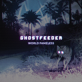Ghostfeeder - World Fameless