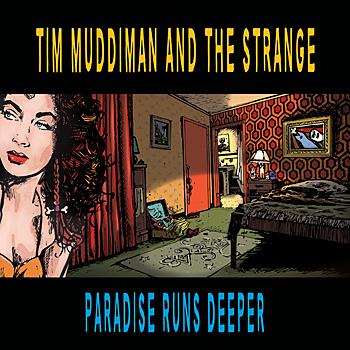 Tim Muddiman and The Strange - Paradise Runs Deeper