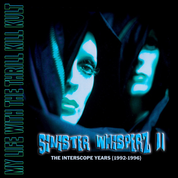 My Life with the Thrill Kill Kult - Sinister Whisperz II: The Interscope Years (1992-1996)