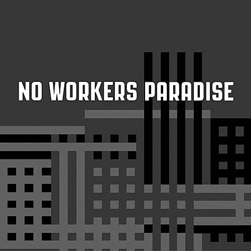 Chthonic Streams - No Workers Paradise