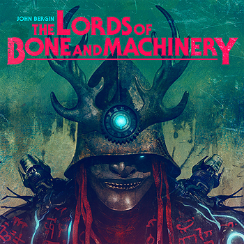 John Bergin - The Lords of Bone and Machinery