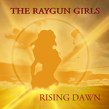 The Raygun Girls - Rising Dawn