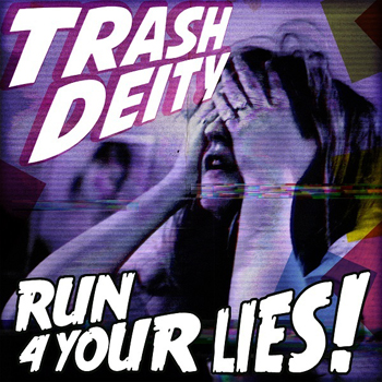Trash Deity - Run 4 Your Lies!