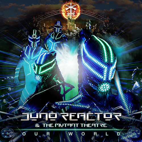 Juno Reactor & The Mutant Theater - Our World