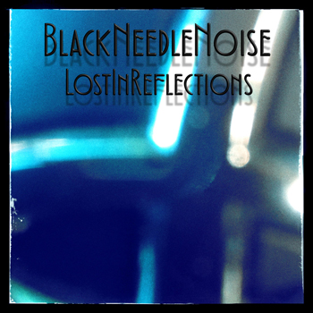 Black Needle Noise - Lost In Reflections