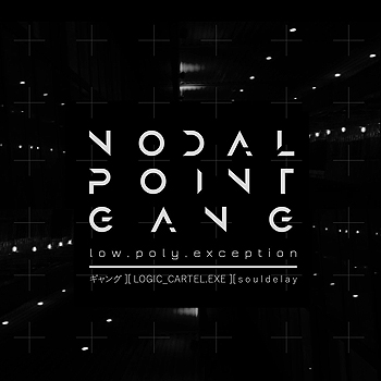 Low.Poly.Exception - Nodal Point Gang