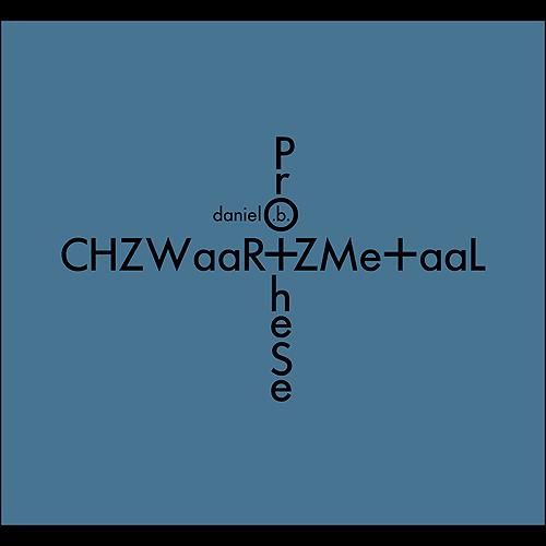 Daniel B. PROTHÈSE - CHZWaaR+ZMe+aaL