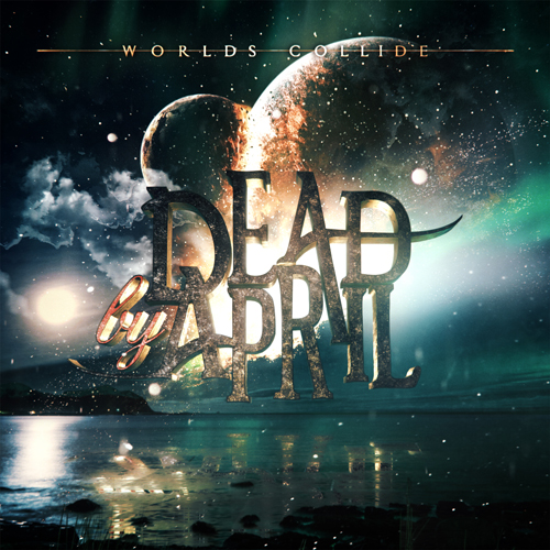 Dead by April - Worlds Collide