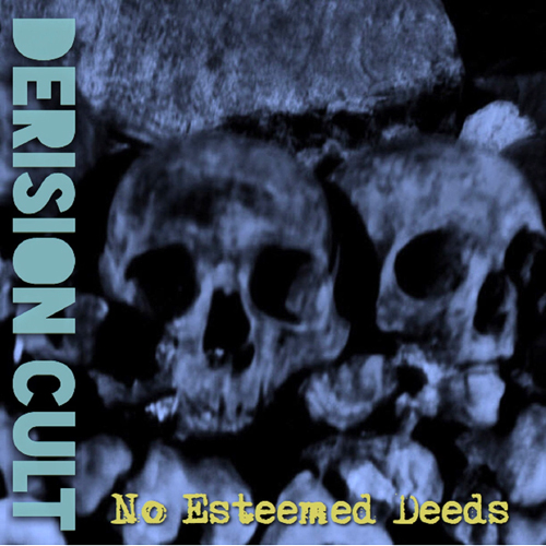 The Derision Cult - No Esteemed Deeds