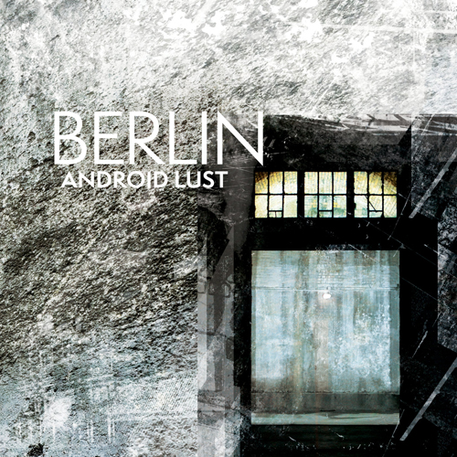 Android Lust - Berlin (Crater Vol. 2)