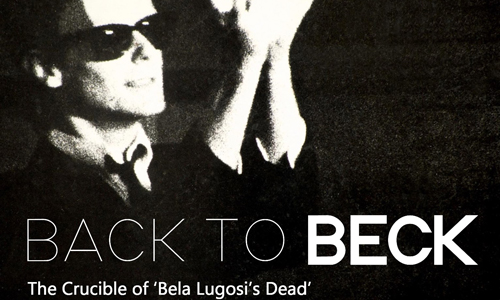 David J - Back to Beck (The Crucible of 'Bela Lugosi's Dead')