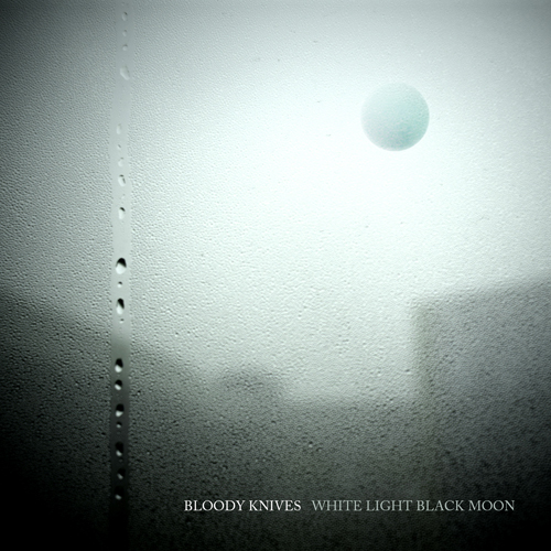Bloody Knives - White Light Black Moon