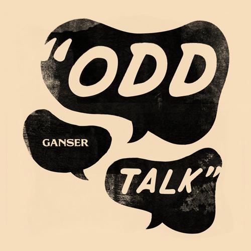 Ganser - Odd Talk